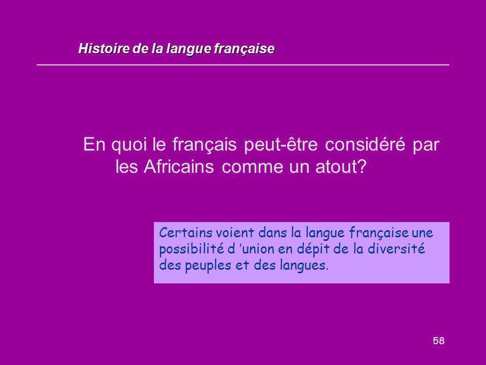 58 En quoi le français peut-être considéré par les Africains comme un atout? Certains voient dans la langue française une possibilité d 'union en dépi
