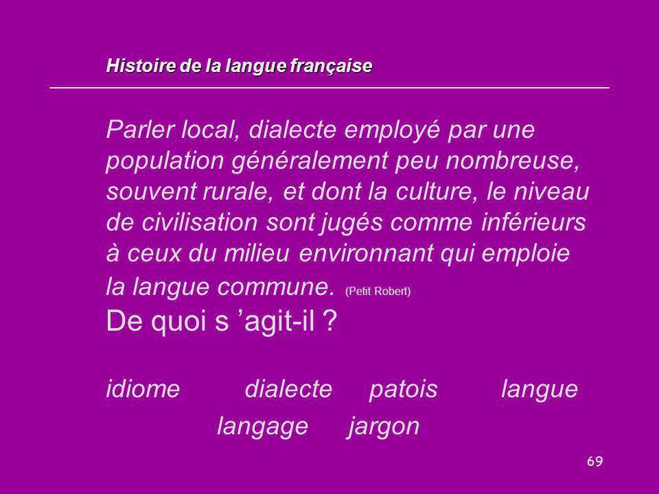 69 Parler local, dialecte employé par une population généralement peu nombreuse, souvent rurale, et dont la culture, le niveau de civilisation sont ju