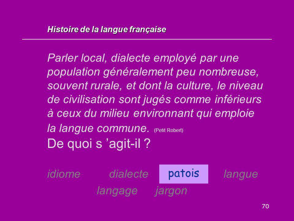 70 Parler local, dialecte employé par une population généralement peu nombreuse, souvent rurale, et dont la culture, le niveau de civilisation sont ju
