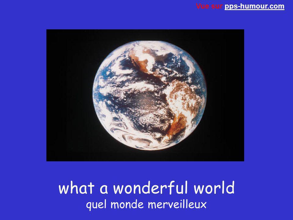 what a wonderful world quel monde merveilleux Vue sur pps-humour.compps-humour.com