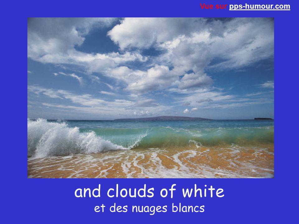 and clouds of white et des nuages blancs Vue sur pps-humour.compps-humour.com