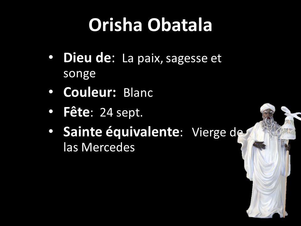 Orisha Obatala Dieu de: La paix, sagesse et songe Couleur: Blanc Fête : 24 sept.