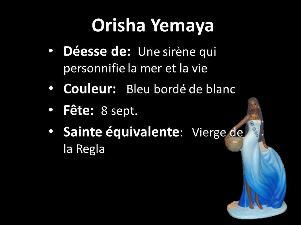 Orisha Yemaya Déesse de: Une sirène qui personnifie la mer et la vie Couleur: Bleu bordé de blanc Fête: 8 sept.