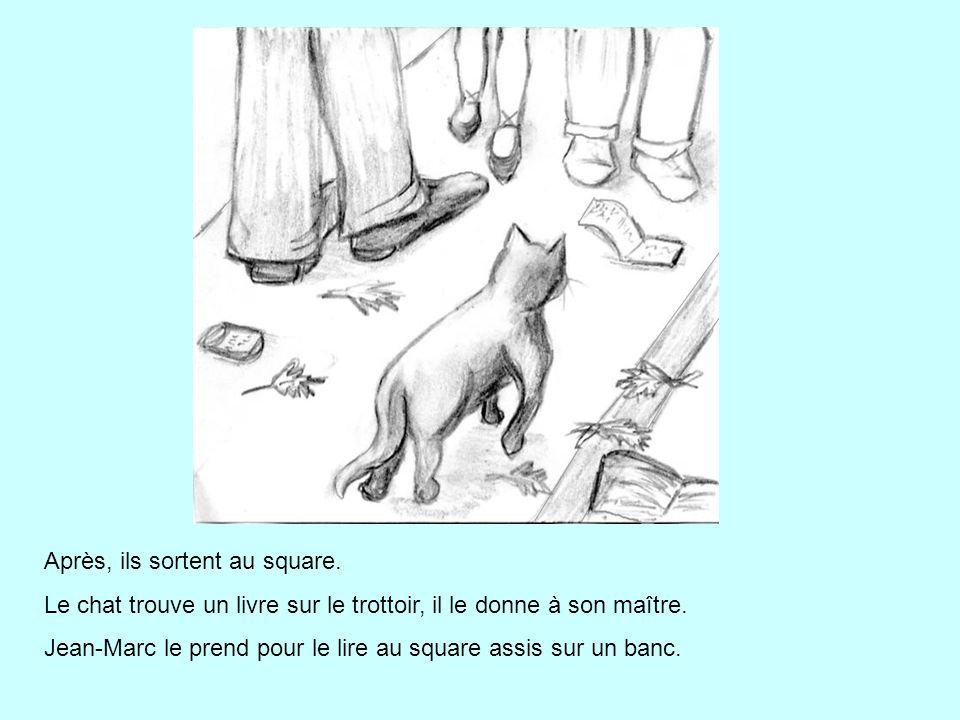 Après, ils sortent au square. Le chat trouve un livre sur le trottoir, il le donne à son maître. Jean-Marc le prend pour le lire au square assis sur u
