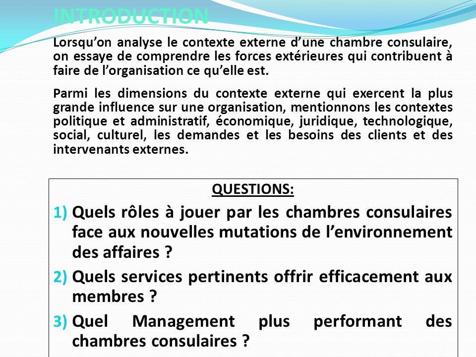 INTRODUCTION Lorsqu'on analyse le contexte externe d'une chambre consulaire, on essaye de comprendre les forces extérieures qui contribuent à faire de l'organisation ce qu'elle est.