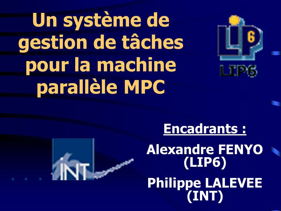 Un système de gestion de tâches pour la machine parallèle MPC Encadrants : Alexandre FENYO (LIP6) Philippe LALEVEE (INT)