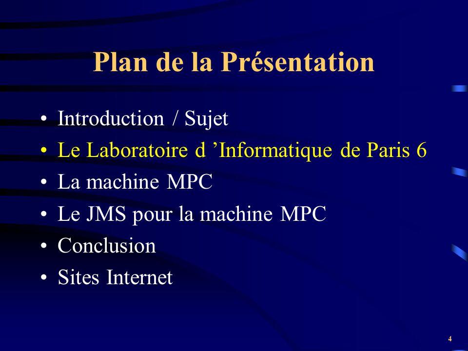 4 Plan de la Présentation Introduction / Sujet Le Laboratoire d 'Informatique de Paris 6 La machine MPC Le JMS pour la machine MPC Conclusion Sites In