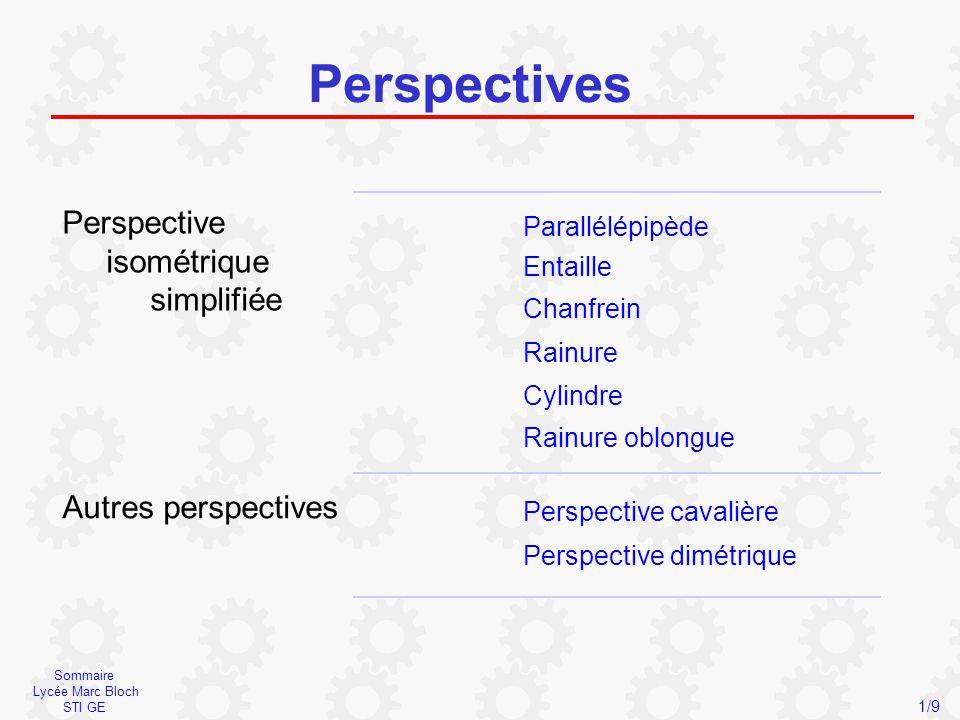 Sommaire Lycée Marc Bloch STI GE Perspectives Perspective isométrique simplifiée Parallélépipède Entaille Autres perspectives Chanfrein Rainure Cylind