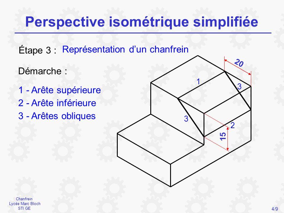 Rainure Lycée Marc Bloch STI GE Perspective isométrique simplifiée 5/9 Représentation d'une rainureÉtape 4 : Démarche : 1 - Arêtes supérieures 2 - Arêtes obliques 3 - Verticale 1 2 4 3 10 1 2 5 4 - Arête interne 5 - Fuyantes 15 5
