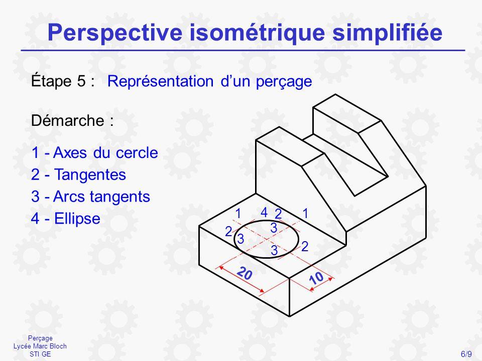 Perçage Lycée Marc Bloch STI GE Perspective isométrique simplifiée 6/9 Représentation d'un perçage Étape 5 : Démarche : 1 - Axes du cercle 2 - Tangent