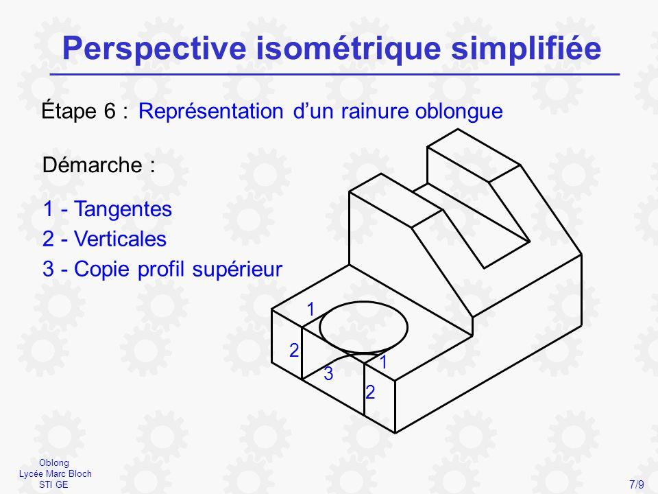 Oblong Lycée Marc Bloch STI GE Perspective isométrique simplifiée 7/9 Représentation d'un rainure oblongueÉtape 6 : Démarche : 1 - Tangentes 2 - Verti