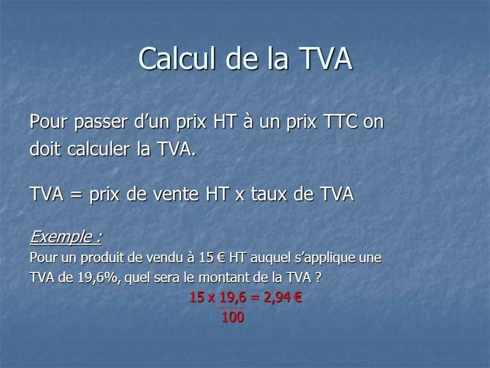 Calcul de la TVA Pour passer d'un prix HT à un prix TTC on doit calculer la TVA.