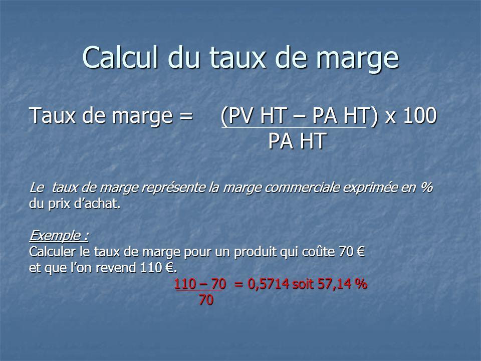 Calcul du taux de marge Taux de marge = (PV HT – PA HT) x 100 PA HT PA HT Le taux de marge représente la marge commerciale exprimée en % du prix d'achat.