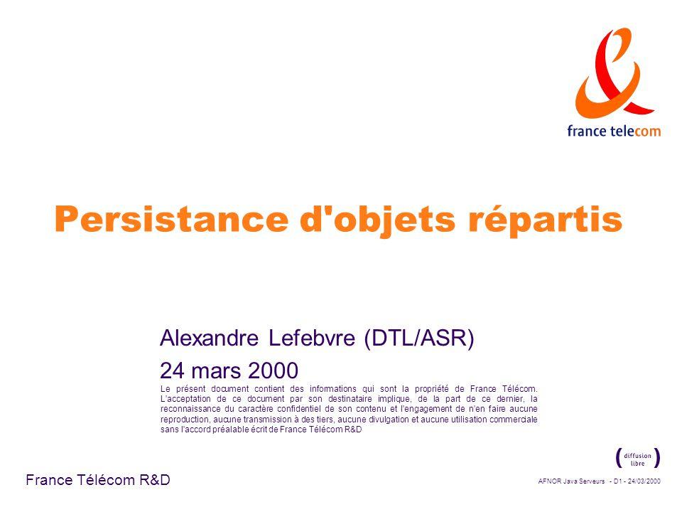La communication de ce document est soumise à autorisation de France Télécom R&D Alexandre Lefebvre - AFNOR Java Serveurs - D12 - 24/03/2000 France Télécom R&D Transparence à la conteneur EJB