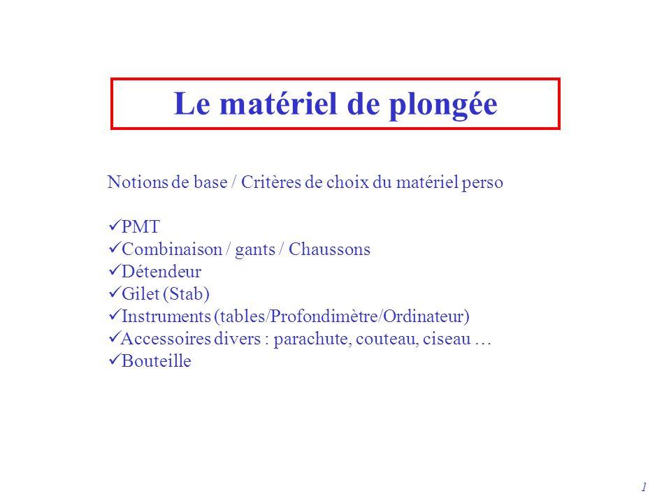 Le matériel de plongée Notions de base / Critères de choix du matériel perso PMT Combinaison / gants / Chaussons Détendeur Gilet (Stab) Instruments (t