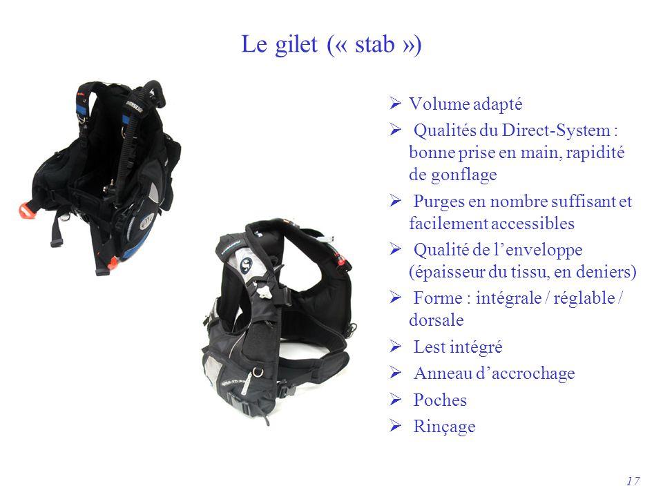 Le gilet (« stab »)  Volume adapté  Qualités du Direct-System : bonne prise en main, rapidité de gonflage  Purges en nombre suffisant et facilement accessibles  Qualité de l'enveloppe (épaisseur du tissu, en deniers)  Forme : intégrale / réglable / dorsale  Lest intégré  Anneau d'accrochage  Poches  Rinçage 17