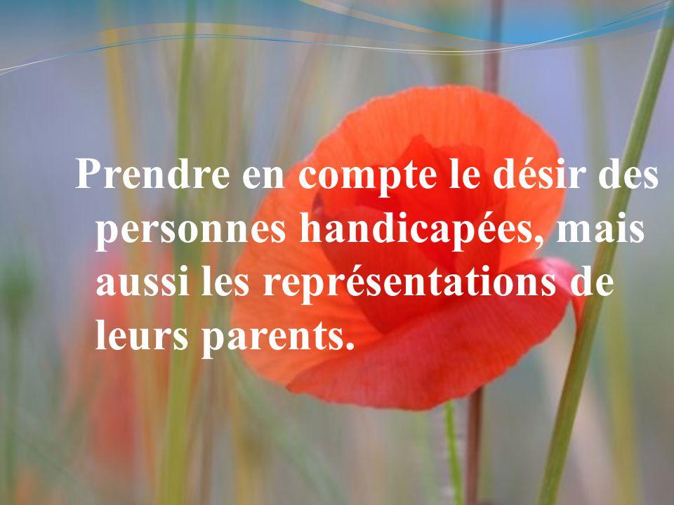 Prendre en compte le désir des personnes handicapées, mais aussi les représentations de leurs parents.