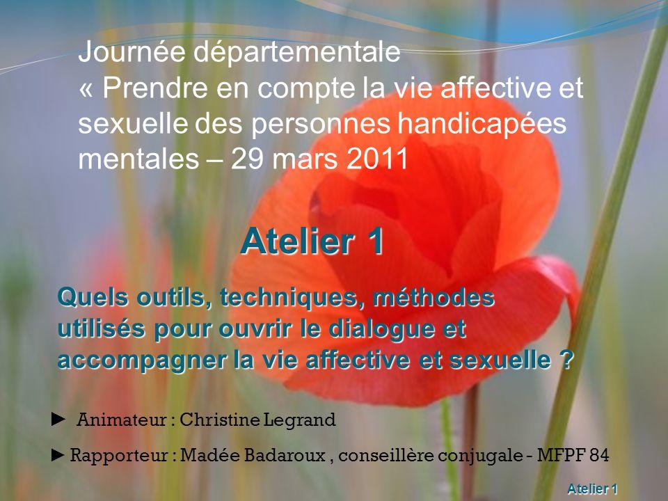 Atelier 1 ► A nimateur : Christine Legrand ► Rapporteur : Madée Badaroux, conseillère conjugale - MFPF 84 Quels outils, techniques, méthodes utilisés