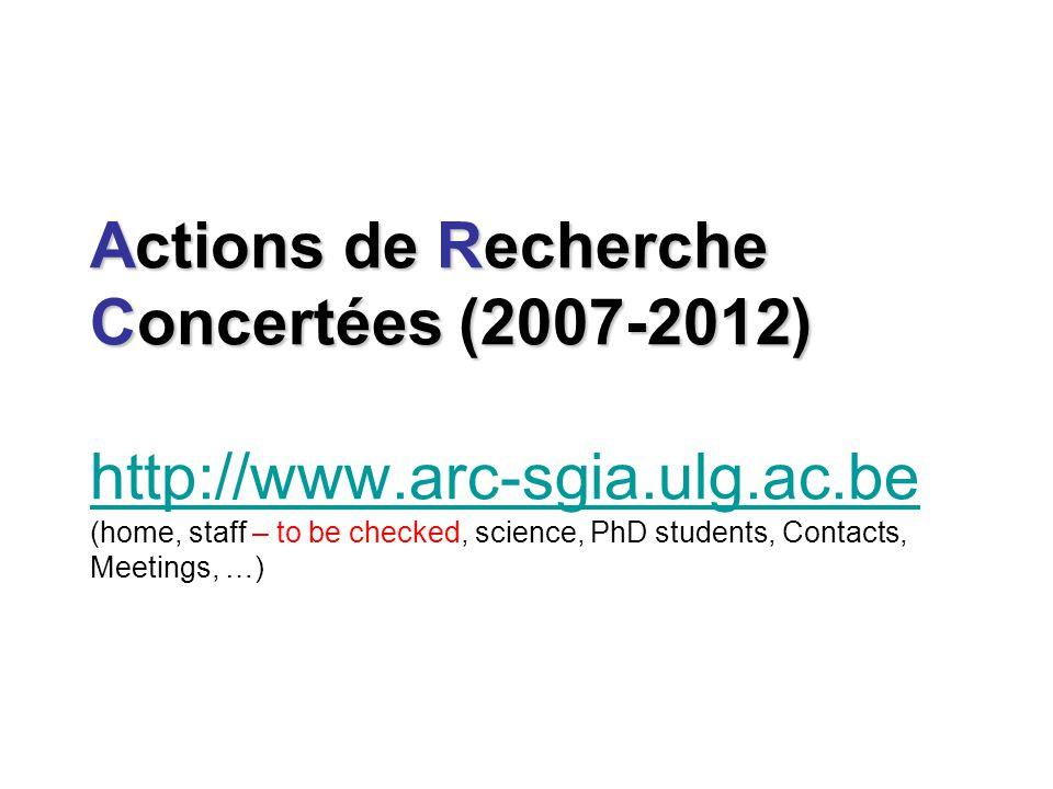 Actions de Recherche Concertées (2007-2012) Actions de Recherche Concertées (2007-2012) http://www.arc-sgia.ulg.ac.be (home, staff – to be checked, science, PhD students, Contacts, Meetings, …) http://www.arc-sgia.ulg.ac.be