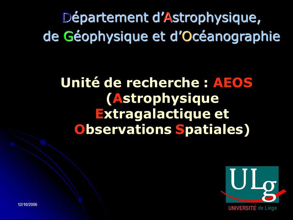 12/10/2006 Département d'Astrophysique, de Géophysique et d'Océanographie Unité de recherche : AEOS (Astrophysique Extragalactique et Observations Spa