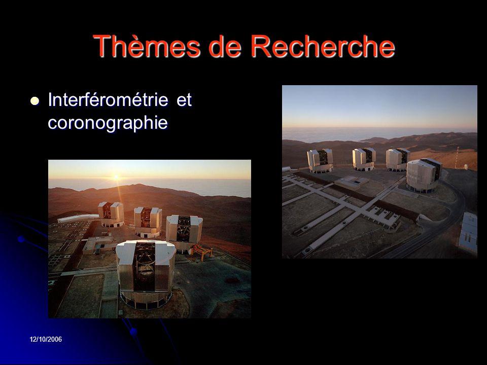 12/10/2006 Thèmes de Recherche Interférométrie et coronographie Interférométrie et coronographie