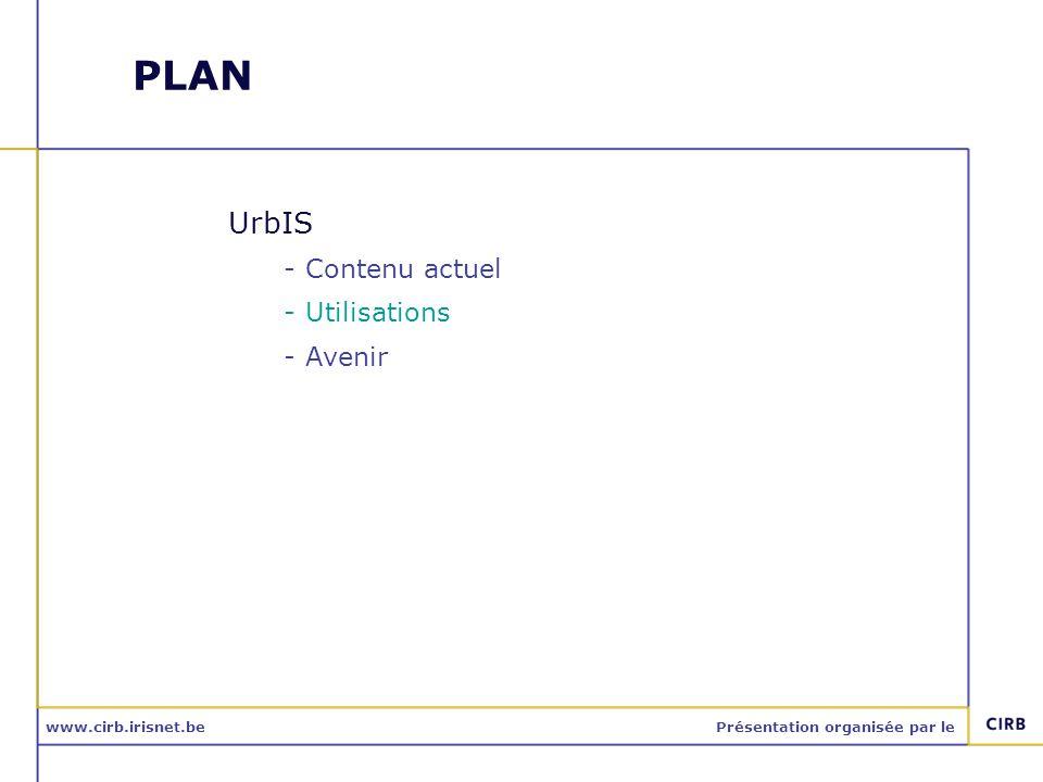 www.cirb.irisnet.bePrésentation organisée par le PLAN UrbIS -Contenu actuel -Utilisations -Avenir