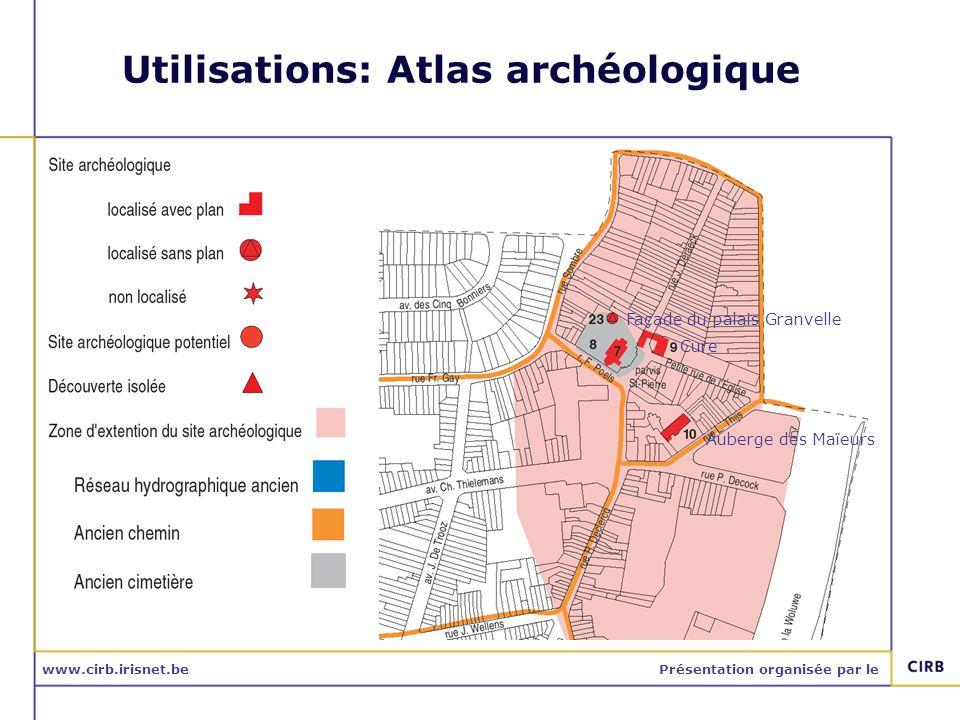 www.cirb.irisnet.bePrésentation organisée par le Utilisations: Atlas archéologique Cure Auberge des Maïeurs Façade du palais Granvelle