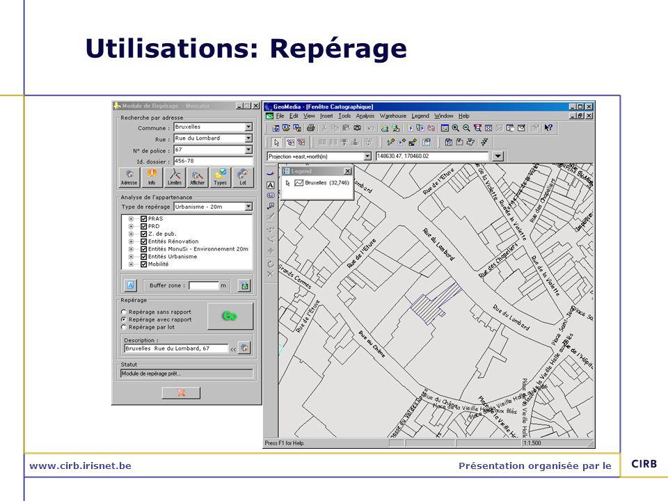 www.cirb.irisnet.bePrésentation organisée par le Utilisations: Repérage
