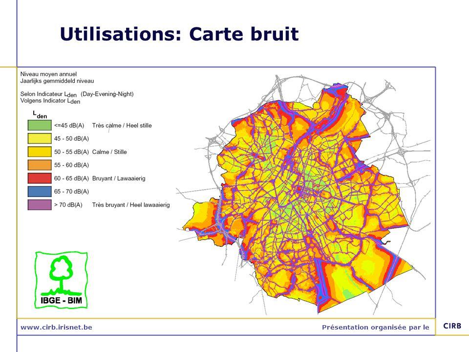 www.cirb.irisnet.bePrésentation organisée par le Utilisations: Carte bruit