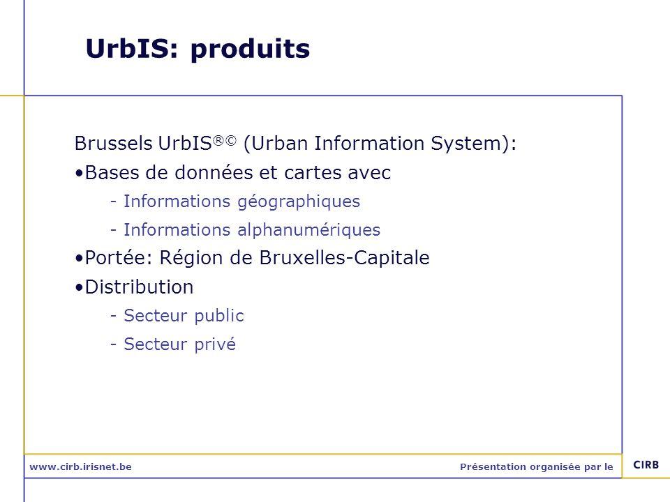 www.cirb.irisnet.bePrésentation organisée par le UrbIS produits UrbFot – photos aériennes UrbTop – données topographiques UrbAdm – données administratives UrbMap – données cartographiques UrbParc – données cadastrales