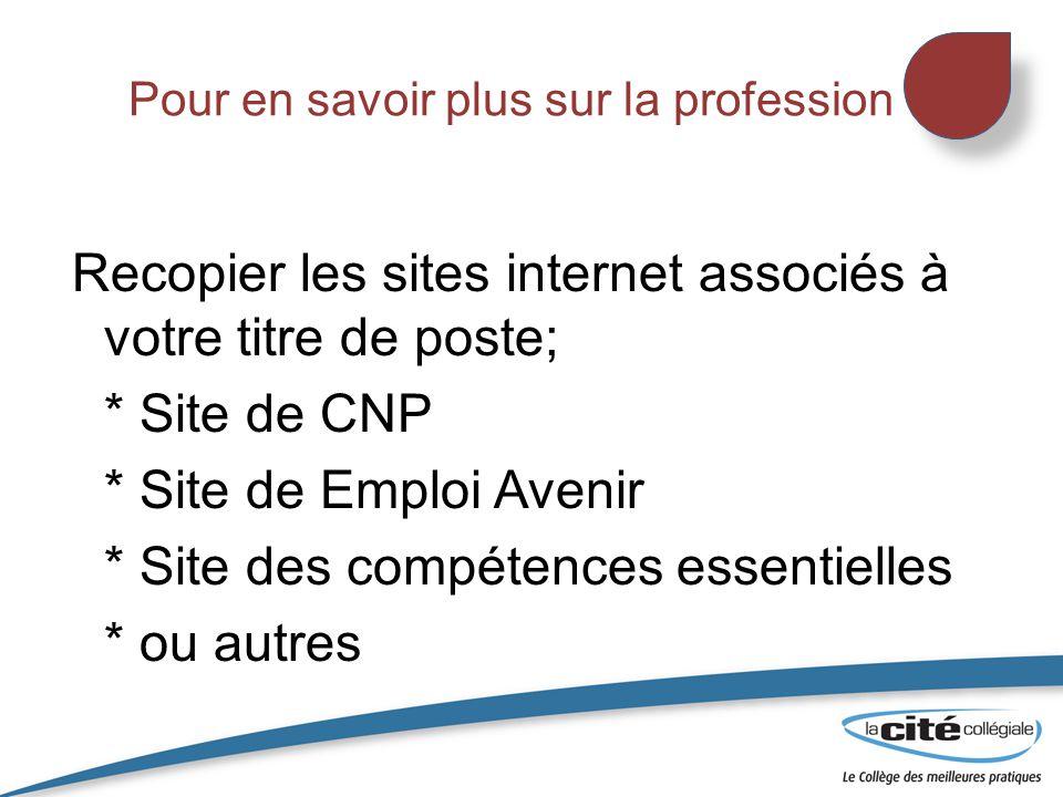 Pour en savoir plus sur la profession Recopier les sites internet associés à votre titre de poste; * Site de CNP * Site de Emploi Avenir * Site des co