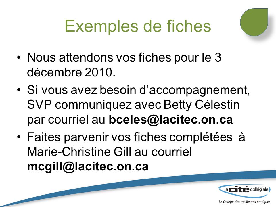 Nous attendons vos fiches pour le 3 décembre 2010. Si vous avez besoin d'accompagnement, SVP communiquez avec Betty Célestin par courriel au bceles@la