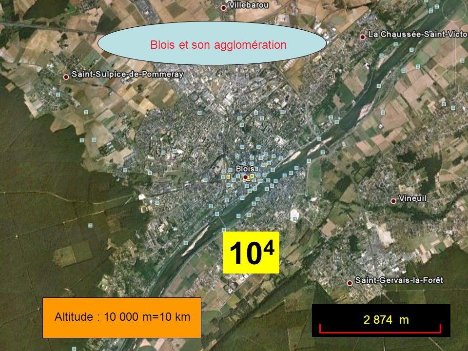 Altitude : 10 000 m=10 km Blois et son agglomération 2 874 m 10 4