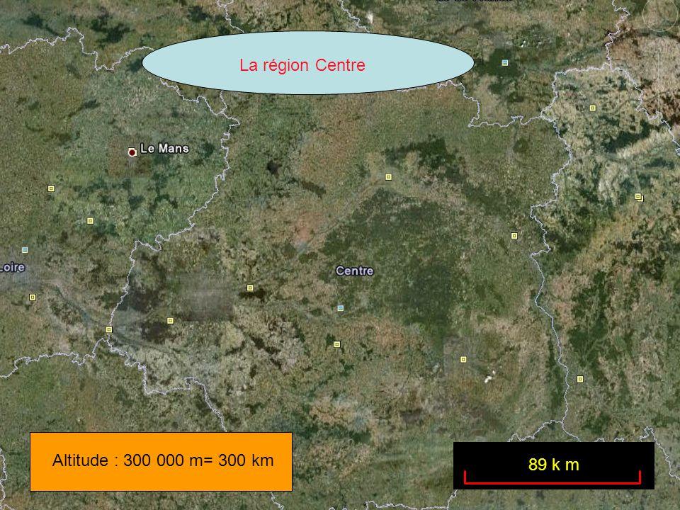 Altitude : 300 000 m= 300 km La région Centre 89 k m