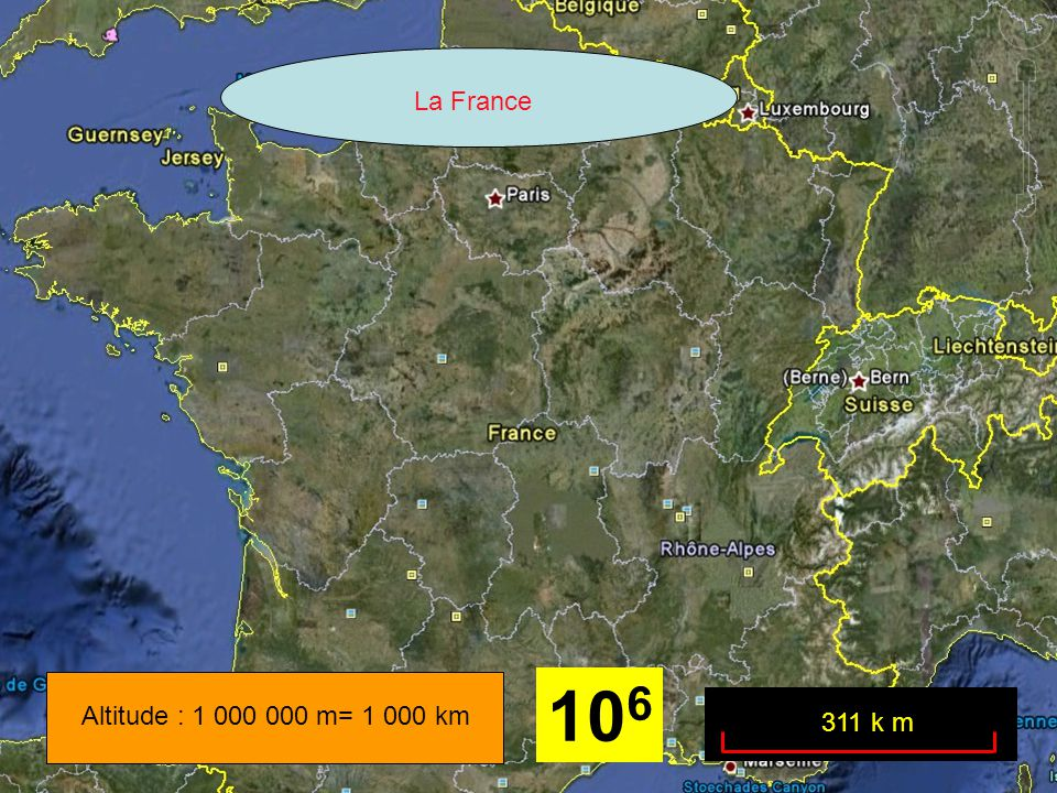 Altitude : 1 000 000 m= 1 000 km La France 311 k m 10 6