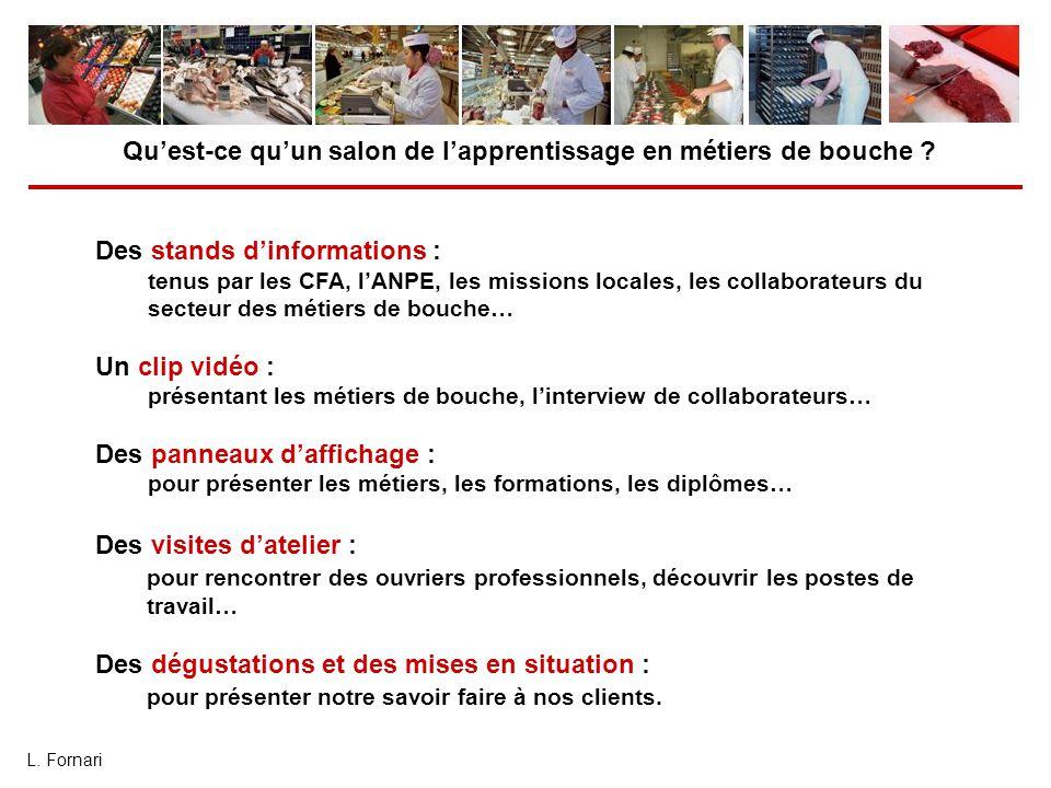 L. Fornari Des stands d'informations : tenus par les CFA, l'ANPE, les missions locales, les collaborateurs du secteur des métiers de bouche… Un clip v