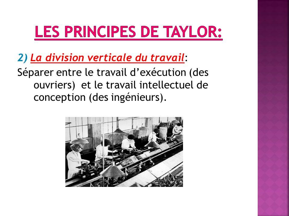 2) La division verticale du travail: Séparer entre le travail d'exécution (des ouvriers) et le travail intellectuel de conception (des ingénieurs).