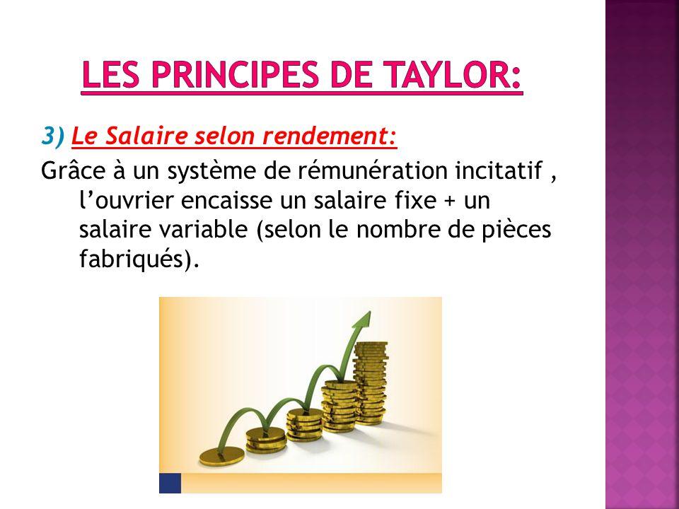 3) Le Salaire selon rendement: Grâce à un système de rémunération incitatif, l'ouvrier encaisse un salaire fixe + un salaire variable (selon le nombre de pièces fabriqués).