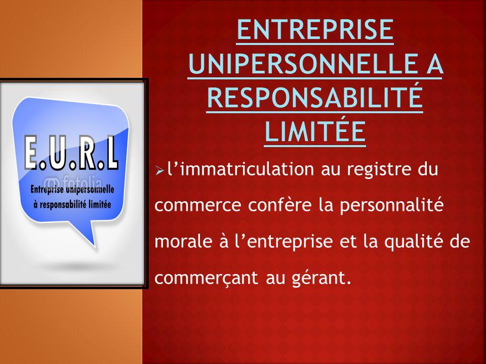  l'immatriculation au registre du commerce confère la personnalité morale à l'entreprise et la qualité de commerçant au gérant.