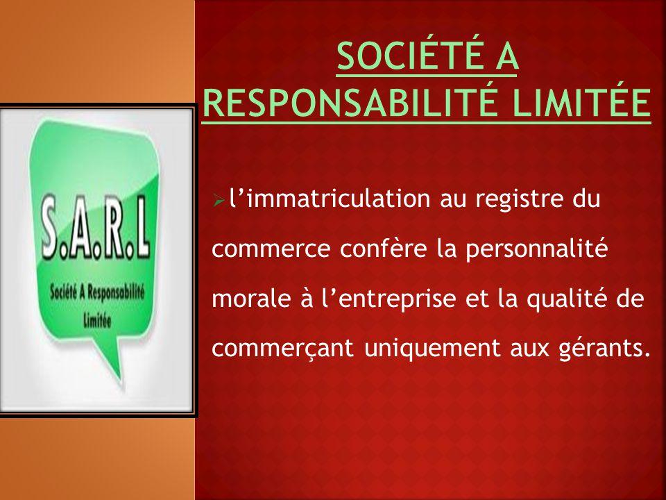  l'immatriculation au registre du commerce confère la personnalité morale à l'entreprise et la qualité de commerçant uniquement aux gérants.