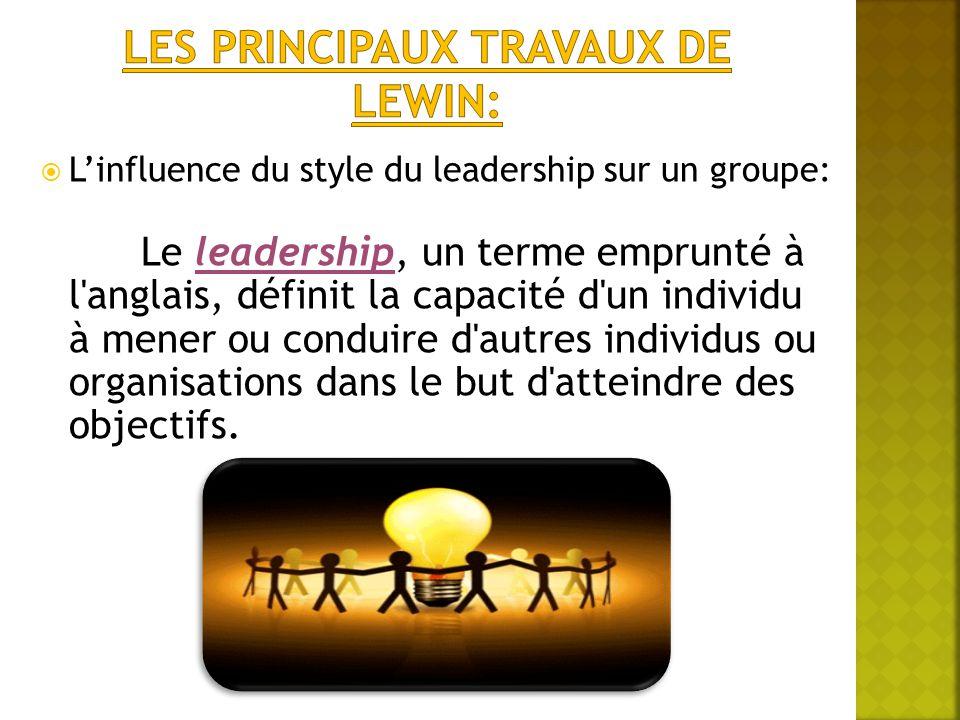  L'influence du style du leadership sur un groupe: Le leadership, un terme emprunté à l'anglais, définit la capacité d'un individu à mener ou conduir