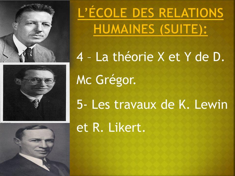 4 – La théorie X et Y de D. Mc Grégor. 5- Les travaux de K. Lewin et R. Likert.