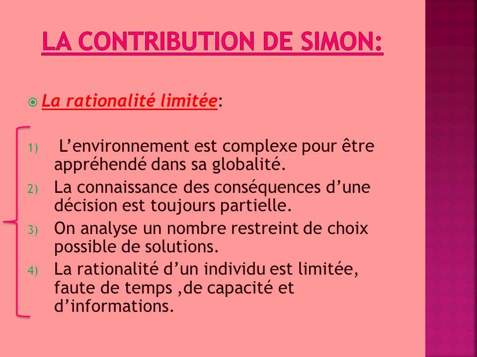  La rationalité limitée: 1) L'environnement est complexe pour être appréhendé dans sa globalité. 2) La connaissance des conséquences d'une décision e
