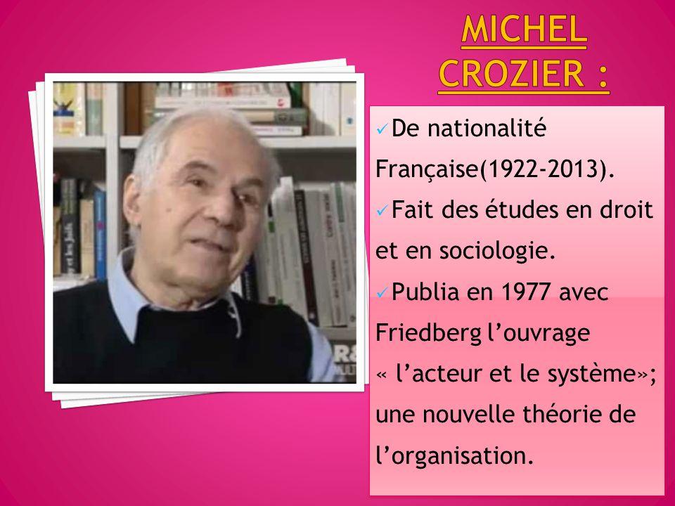 De nationalité Française(1922-2013). Fait des études en droit et en sociologie. Publia en 1977 avec Friedberg l'ouvrage « l'acteur et le système»; une