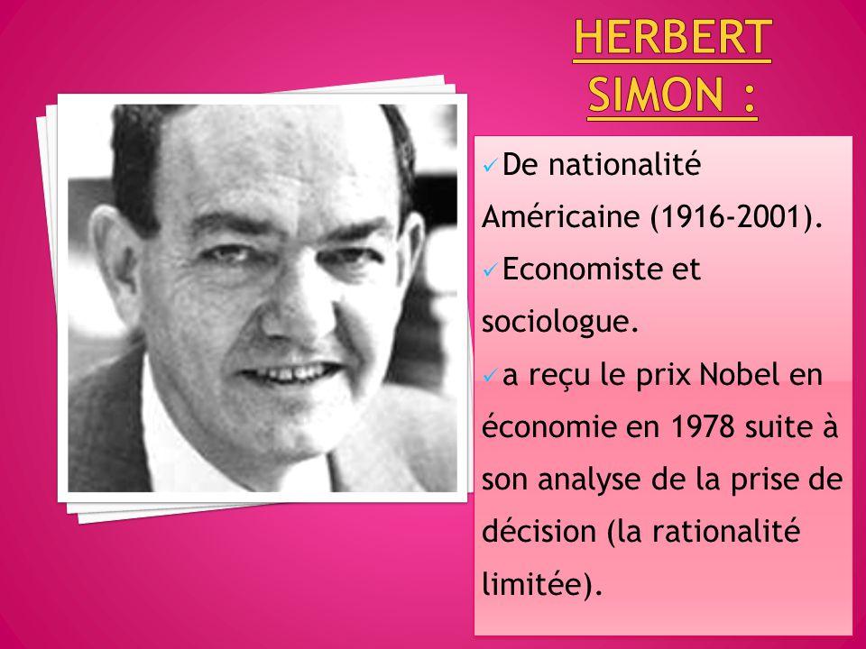 De nationalité Américaine (1916-2001). Economiste et sociologue. a reçu le prix Nobel en économie en 1978 suite à son analyse de la prise de décision