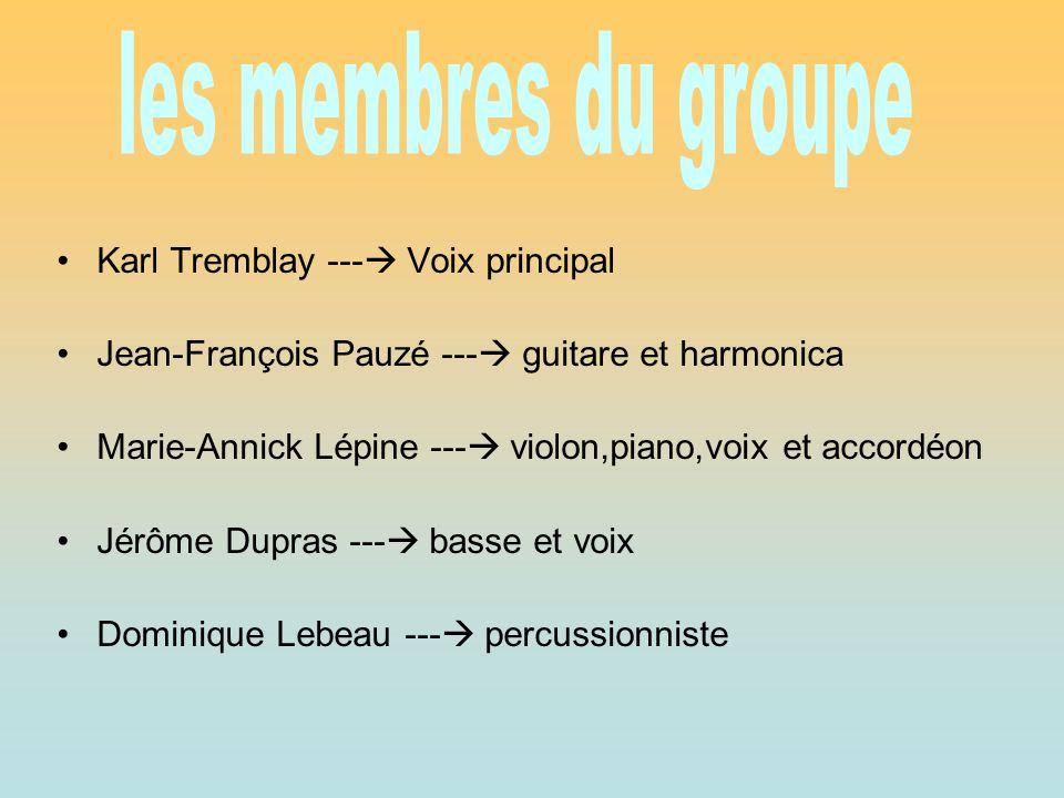 Karl Tremblay ---  Voix principal Jean-François Pauzé ---  guitare et harmonica Marie-Annick Lépine ---  violon,piano,voix et accordéon Jérôme Dupr