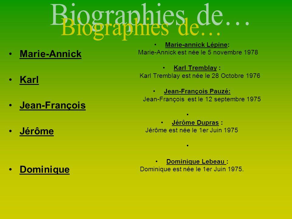 Marie-Annick Karl Jean-François Jérôme Dominique Marie-annick Lépine: Marie-Annick est née le 5 novembre 1978 Karl Tremblay : Karl Tremblay est née le