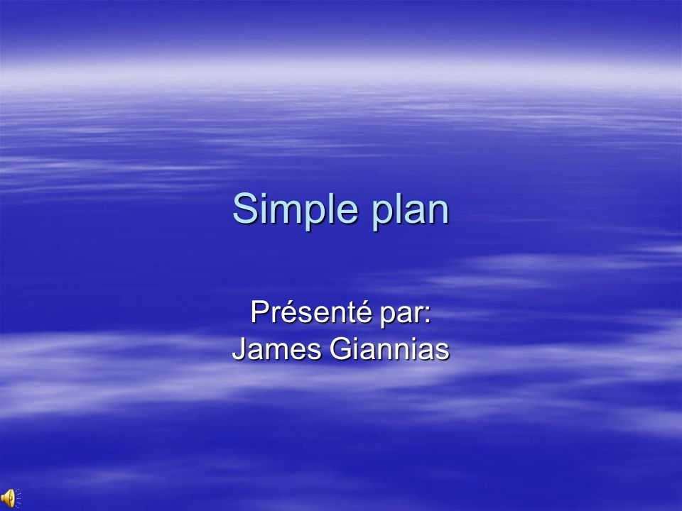 Simple plan Présenté par: James Giannias