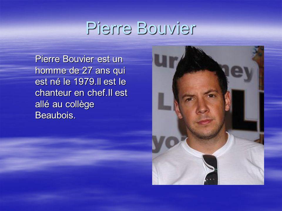 Pierre Bouvier Pierre Bouvier est un homme de 27 ans qui est né le 1979.ll est le chanteur en chef.Il est allé au collège Beaubois.