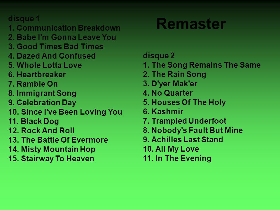 Remaster disque 1 1. Communication Breakdown 2. Babe I m Gonna Leave You 3.